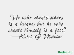 He who cheats others is a knave, but he who cheats himself is a fool ...