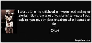 ... outside influences, so I was able to make my own decisions about what