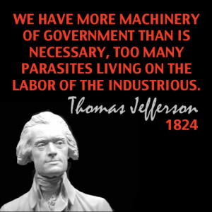 ... necessary, too many parasites living on the labor of the industrious