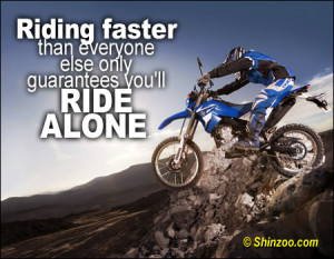 Riding faster than everyone else only guarantees you'll ride alone ...