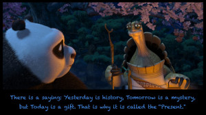 yesterday is history tomorrow is a mystery kung fu panda quote