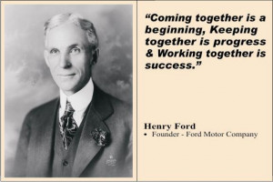 "... Progress & Working Together Is Success""-Henry Ford~Management Quote"