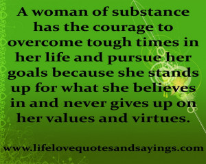 Strong Woman Quote About Life: A Woman Of Substance Has The Courage To ...