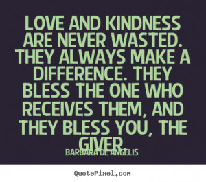 Barbara De Angelis picture quotes - Love and kindness are never wasted ...