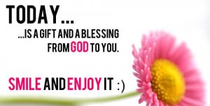 Myspace Graphics > God Quotes > today is a gift and a blessing Graphic