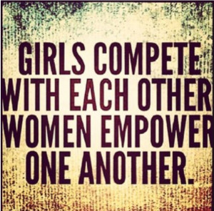 Empowering Women Quotes Women empower one another!