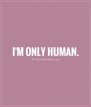only human. Picture Quote #1