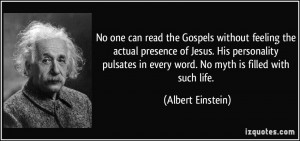 one can read the Gospels without feeling the actual presence of Jesus ...