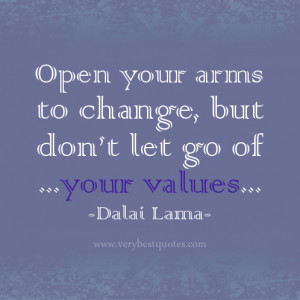 ... to change, but don't let go of your values. – Dalai Lama quotes