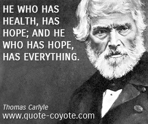 Brainy quotes - He who has health, has hope; and he who has hope, has ...