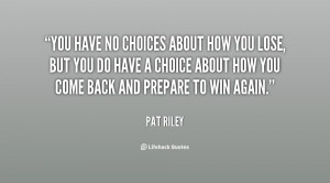 quote-Pat-Riley-you-have-no-choices-about-how-you-104387.png