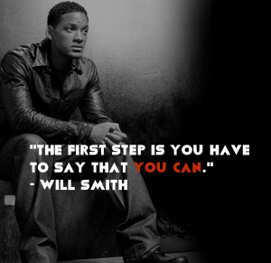 ... smith quotes the first step is you have to say that you can will smith