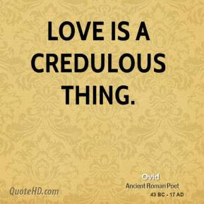 Ovid - Love is a credulous thing.