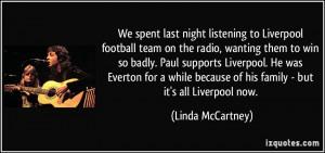 We spent last night listening to Liverpool football team on the radio ...