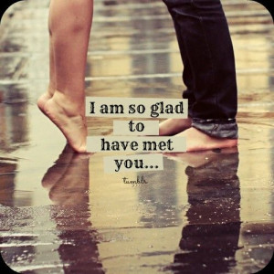 am so glad to have met you.