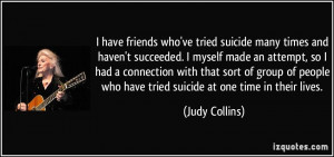 ... people who have tried suicide at one time in their lives. - Judy
