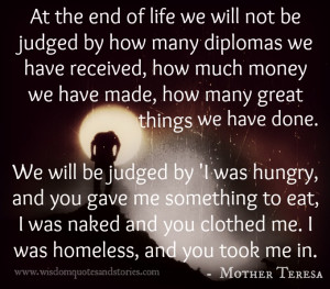 At the end of Life we will be judged by