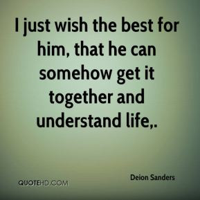 Deion Sanders - I just wish the best for him, that he can somehow get ...