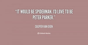 It would be Spiderman. I'd love to be Peter Parker.""