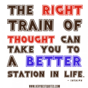 positive thoughts quotes, The right train of thought can take you to a ...