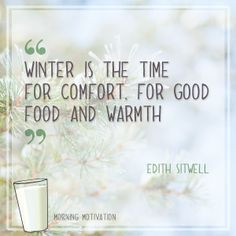 "Winter is the time for comfort, for good food and warmth"" – Edith ..."
