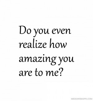 Think You Are Amazing Quotes Do you even realize how