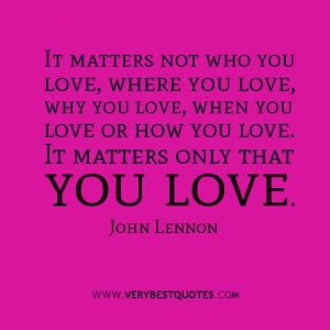 ... you love where you love why you love when you love or how you love it