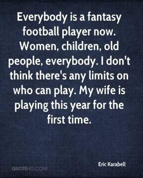 Everybody is a fantasy football player now. Women, children, old ...