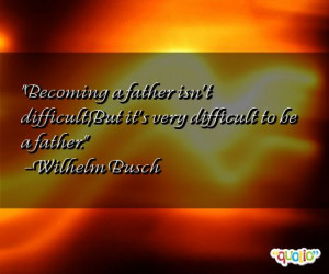 Becoming a father isn't difficult,But it's very difficult to be a ...