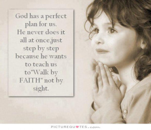 God has a perfect plan for us. He never does it all at once, just step ...