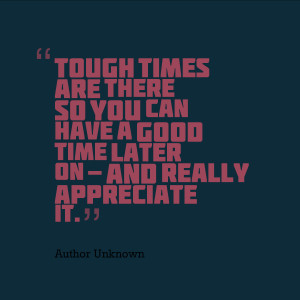 Hard Times Quotes Tough times are there so you
