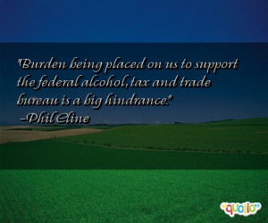 Burden being placed on us to support the federal alcohol, tax and ...