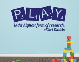 Decor Play is the Highest Form of Research Albert Einstein Quote ...