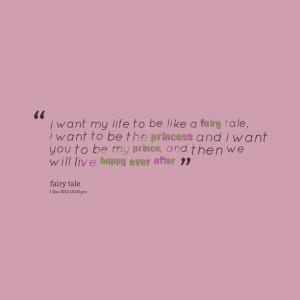 Quotes Picture: i want my life to be like a fairy tale, i want to be ...