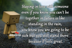 Staying in Love with Someone Even If You Know You Can't be together ...