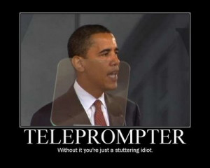 Teleprompter Kingpin Obama!!