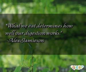 What we eat determines how well our digestion works .