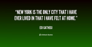 New York is the only city that I have ever lived in that I have felt ...