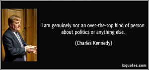 quote-i-am-genuinely-not-an-over-the-top-kind-of-person-about-politics ...