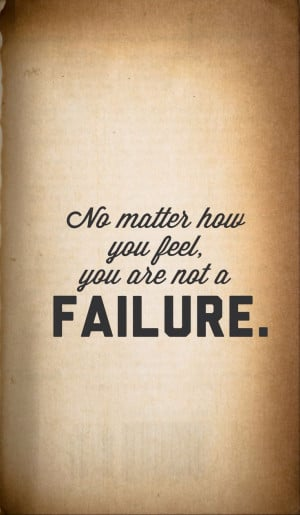 You Are Not A Failure ...