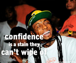 Lil wayne quotes sayings confidence is a stain they cannot wipe of