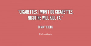 quote-Tommy-Chong-cigarettes-i-wont-do-cigarettes-nicotine-will-71597 ...