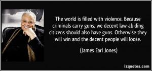 violence. Because criminals carry guns, we decent law-abiding citizens ...