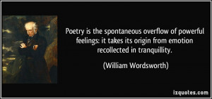 ... origin from emotion recollected in tranquillity. - William Wordsworth