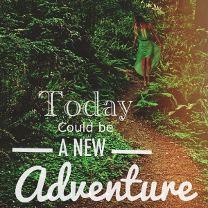 today could be a new adventure # quotes # inspiration