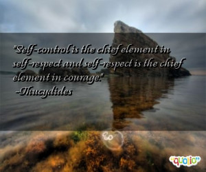 Self-control is the chief element in self-respect