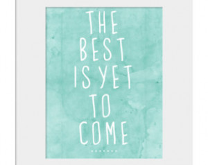 The Best is Yet to Come Inspiration al Motivational Print for Home and ...