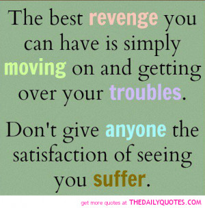 The Best Revenge You Can Have Is Simply Moving On And Getting Over ...