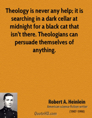 Theology is never any help; it is searching in a dark cellar at ...
