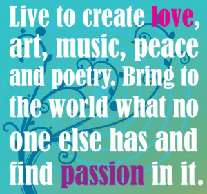 Live to Create, Love, Music, Peace and Poetry
